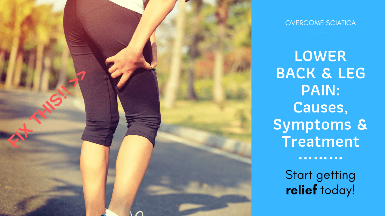 lower back and leg pain causes symptoms and treatment